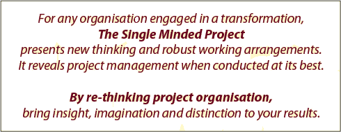 For any organisation engaged in a transformation,The Single Minded Projectpresents new thinking and robust working arrangements.It reveals project management when conducted at its best.  By re-thinking project organisation,bring insight, imagination and distinction to your results.